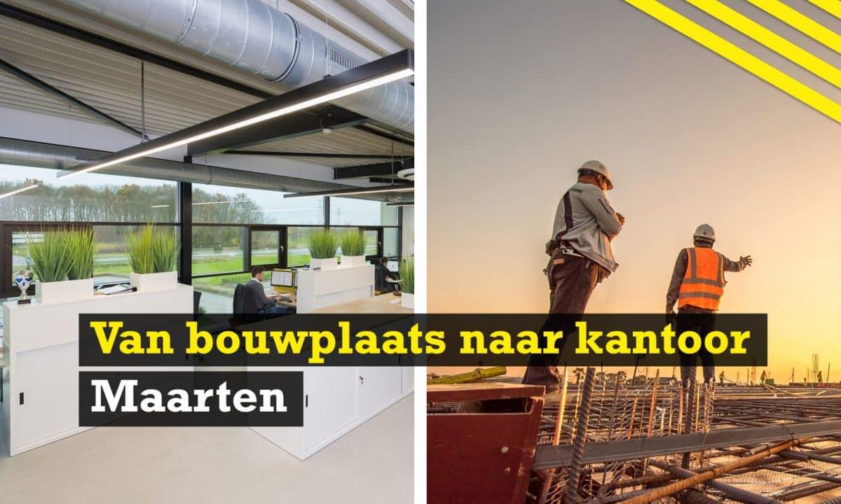 Van bouwplaats naar kantoor   Maarten